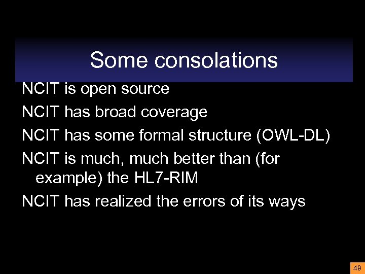 Some consolations NCIT is open source NCIT has broad coverage NCIT has some formal