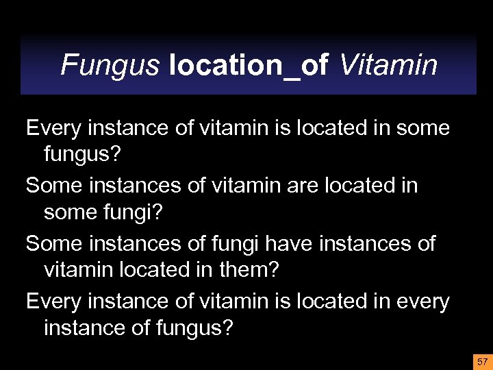 Fungus location_of Vitamin Every instance of vitamin is located in some fungus? Some instances