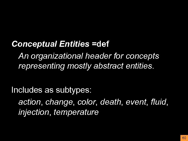 Conceptual Entities =def An organizational header for concepts representing mostly abstract entities. Includes as