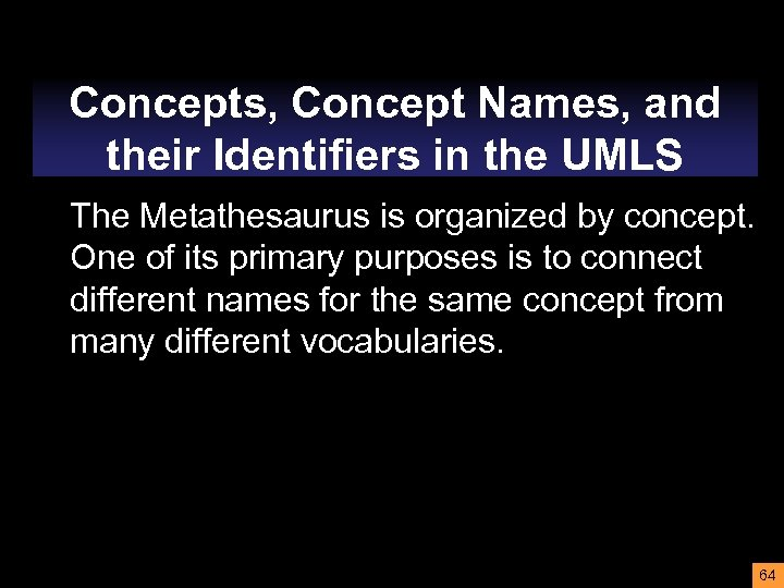 Concepts, Concept Names, and their Identifiers in the UMLS The Metathesaurus is organized by