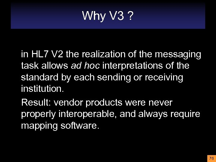 Why V 3 ? in HL 7 V 2 the realization of the messaging