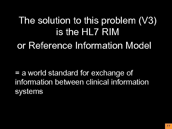 The solution to this problem (V 3) is the HL 7 RIM or Reference