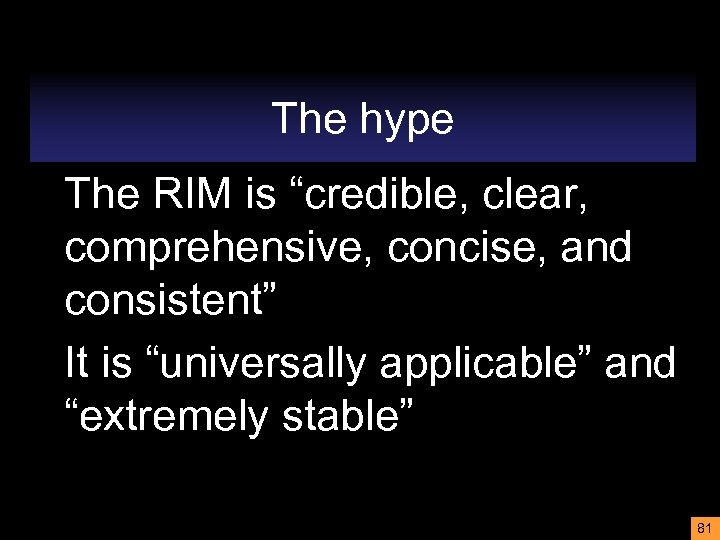 """The hype The RIM is """"credible, clear, comprehensive, concise, and consistent"""" It is """"universally"""