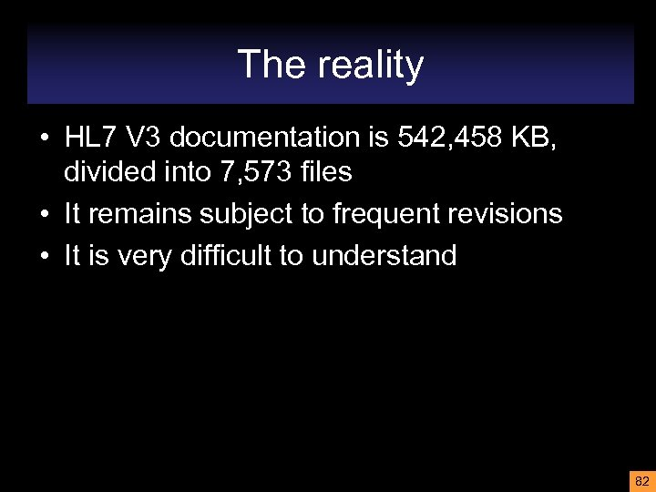 The reality • HL 7 V 3 documentation is 542, 458 KB, divided into