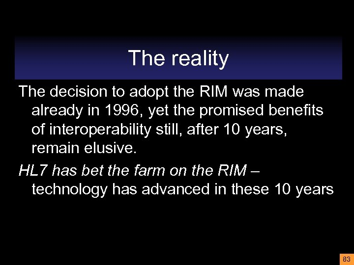 The reality The decision to adopt the RIM was made already in 1996, yet