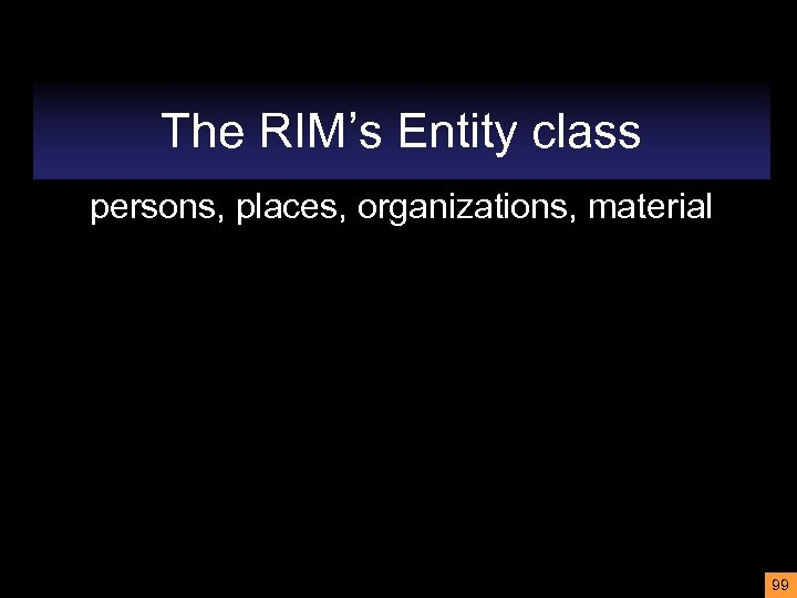 The RIM's Entity class persons, places, organizations, material 99