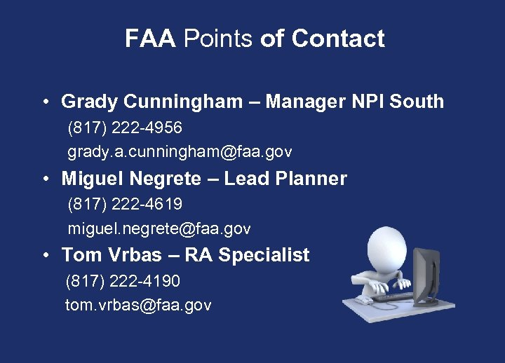 FAA Points of Contact • Grady Cunningham – Manager NPI South (817) 222 -4956