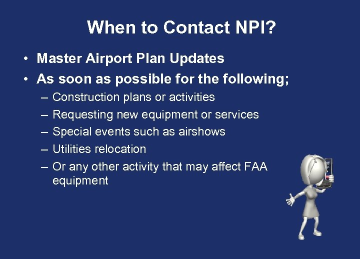 When to Contact NPI? • Master Airport Plan Updates • As soon as possible