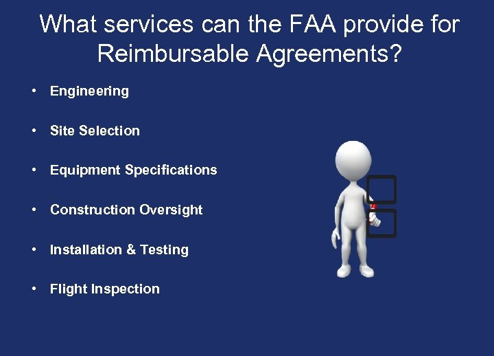 What services can the FAA provide for Reimbursable Agreements? • Engineering • Site Selection