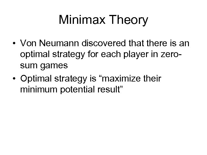 Minimax Theory • Von Neumann discovered that there is an optimal strategy for each