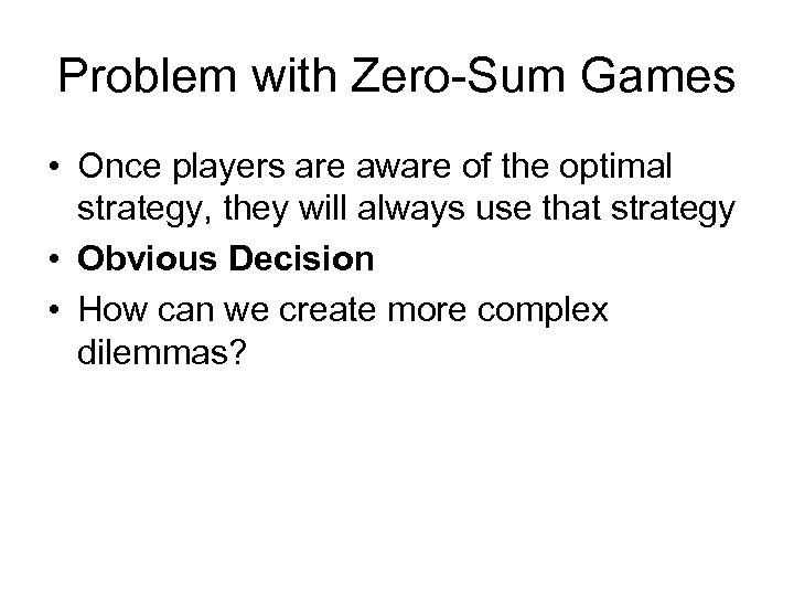 Problem with Zero-Sum Games • Once players are aware of the optimal strategy, they