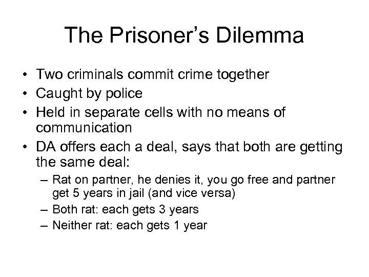 The Prisoner's Dilemma • Two criminals commit crime together • Caught by police •