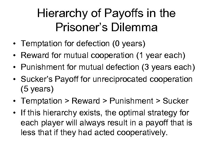 Hierarchy of Payoffs in the Prisoner's Dilemma • • Temptation for defection (0 years)