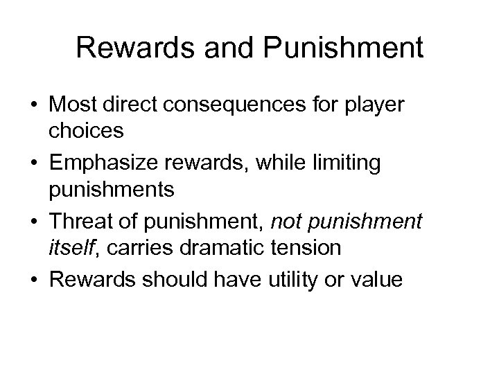 Rewards and Punishment • Most direct consequences for player choices • Emphasize rewards, while