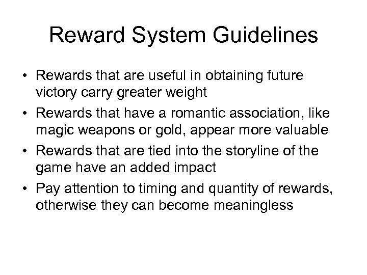 Reward System Guidelines • Rewards that are useful in obtaining future victory carry greater