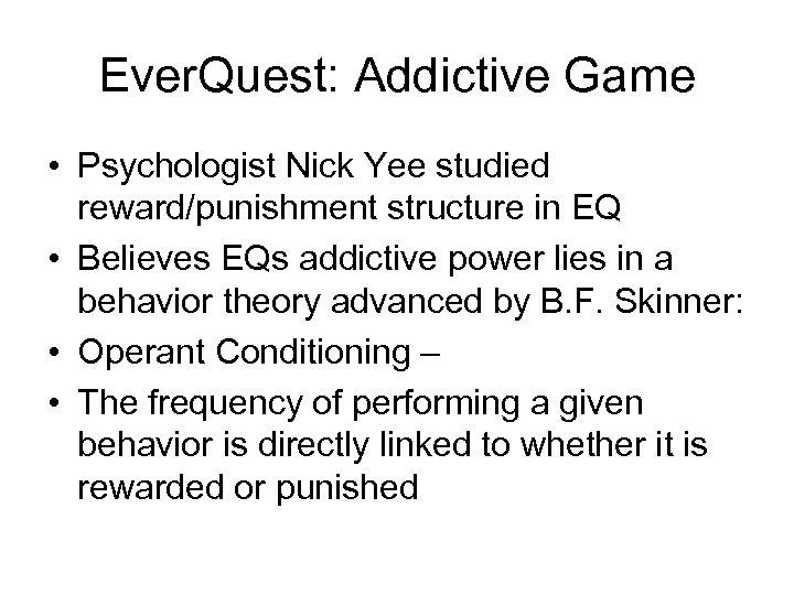 Ever. Quest: Addictive Game • Psychologist Nick Yee studied reward/punishment structure in EQ •
