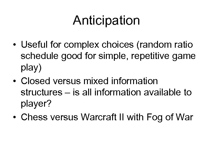 Anticipation • Useful for complex choices (random ratio schedule good for simple, repetitive game