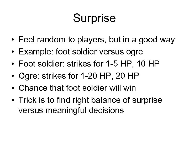Surprise • • • Feel random to players, but in a good way Example: