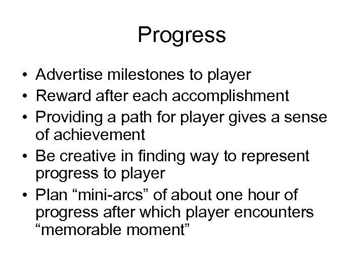 Progress • Advertise milestones to player • Reward after each accomplishment • Providing a