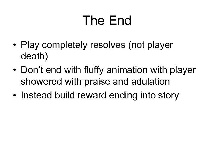 The End • Play completely resolves (not player death) • Don't end with fluffy