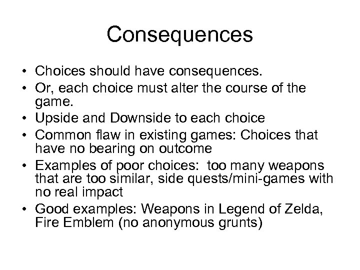 Consequences • Choices should have consequences. • Or, each choice must alter the course