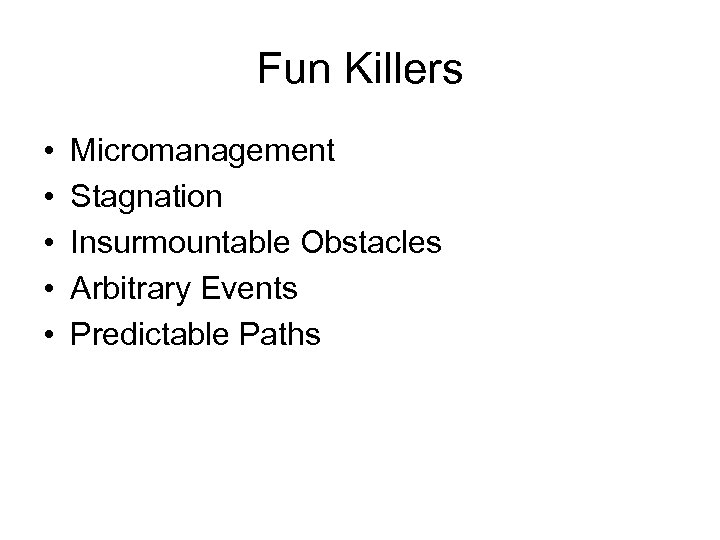 Fun Killers • • • Micromanagement Stagnation Insurmountable Obstacles Arbitrary Events Predictable Paths