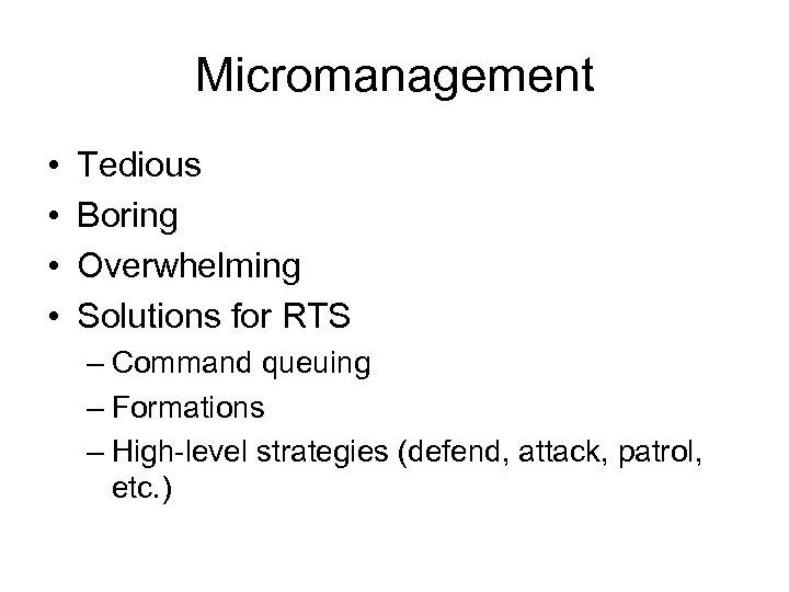 Micromanagement • • Tedious Boring Overwhelming Solutions for RTS – Command queuing – Formations