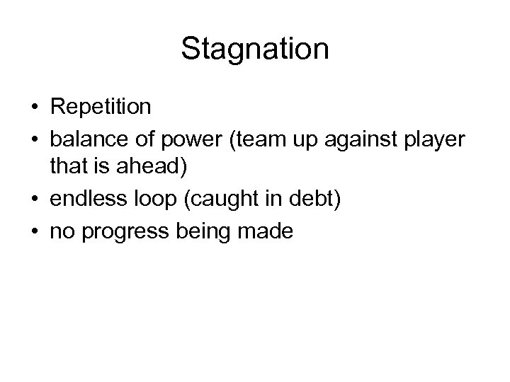 Stagnation • Repetition • balance of power (team up against player that is ahead)