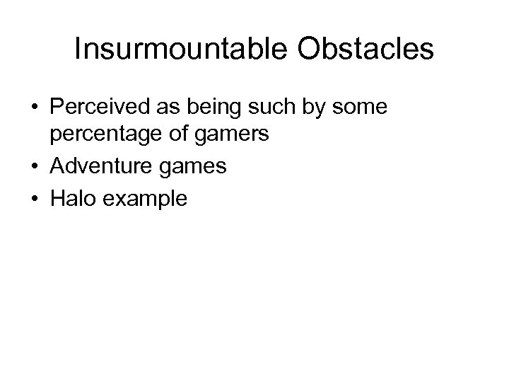 Insurmountable Obstacles • Perceived as being such by some percentage of gamers • Adventure