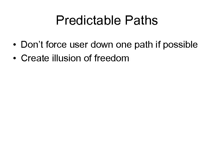 Predictable Paths • Don't force user down one path if possible • Create illusion