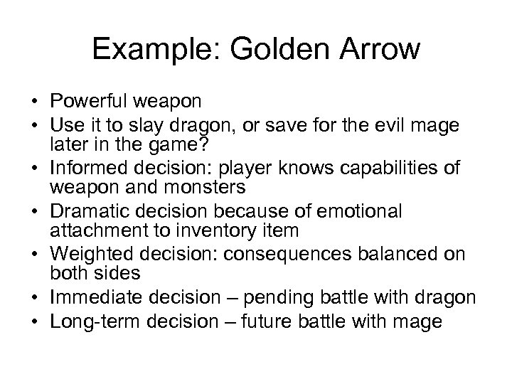 Example: Golden Arrow • Powerful weapon • Use it to slay dragon, or save