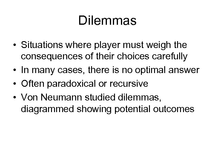 Dilemmas • Situations where player must weigh the consequences of their choices carefully •
