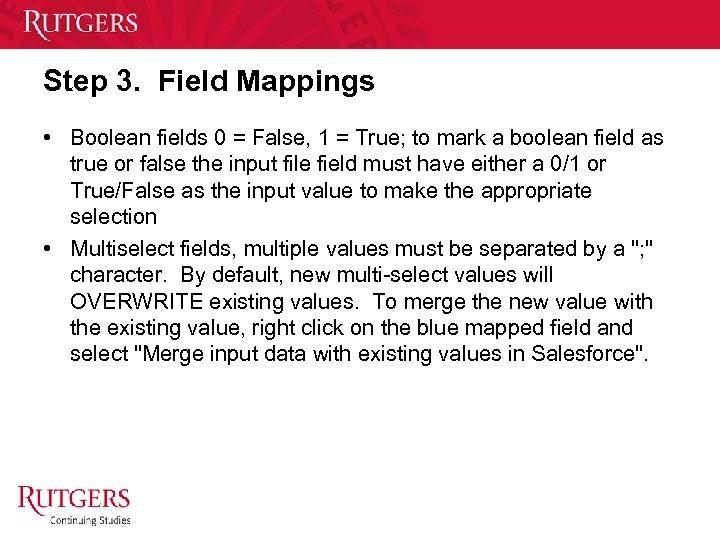 Step 3. Field Mappings • Boolean fields 0 = False, 1 = True; to