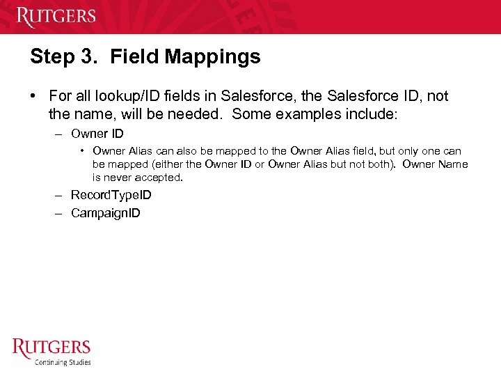 Step 3. Field Mappings • For all lookup/ID fields in Salesforce, the Salesforce ID,