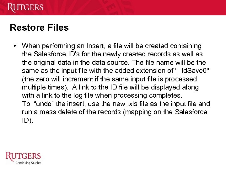 Restore Files • When performing an Insert, a file will be created containing the