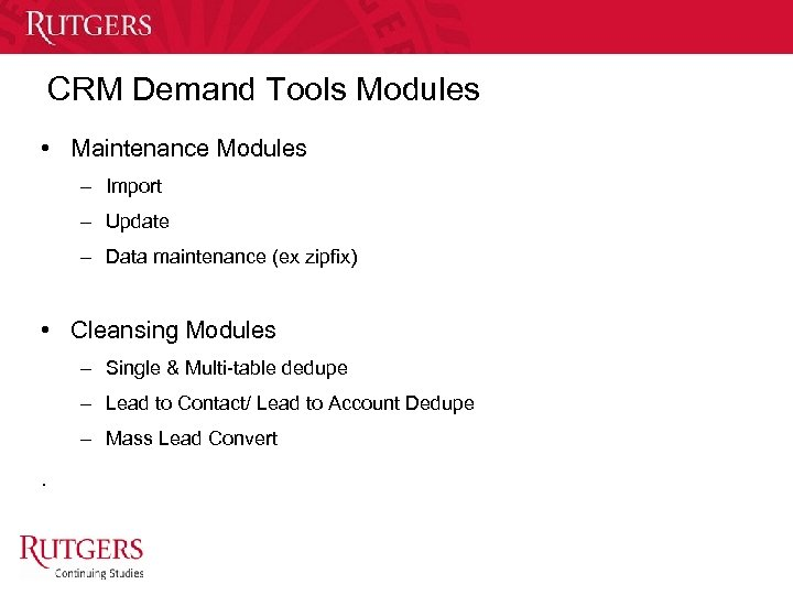 CRM Demand Tools Modules • Maintenance Modules – Import – Update – Data maintenance