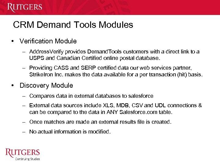 CRM Demand Tools Modules • Verification Module – Address. Verify provides Demand. Tools customers