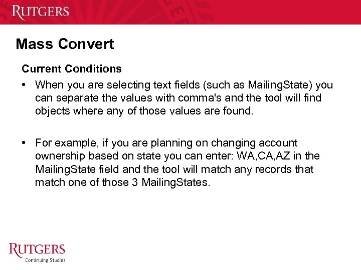 Mass Convert Current Conditions • When you are selecting text fields (such as Mailing.