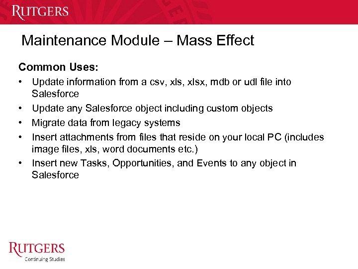 Maintenance Module – Mass Effect Common Uses: • Update information from a csv, xlsx,