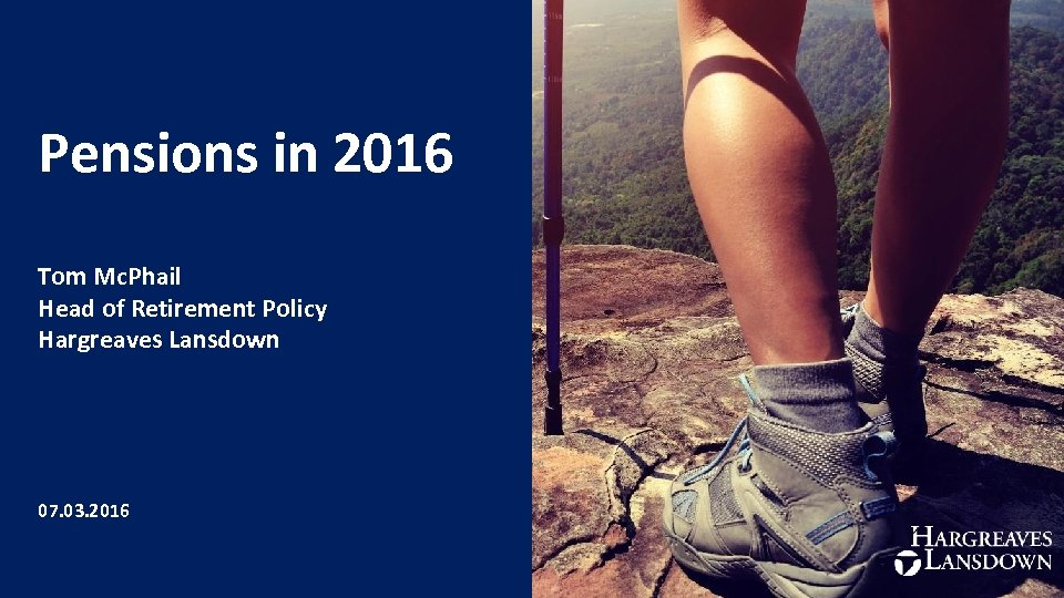 Pensions in 2016 Tom Mc. Phail Head of Retirement Policy Hargreaves Lansdown 07. 03.
