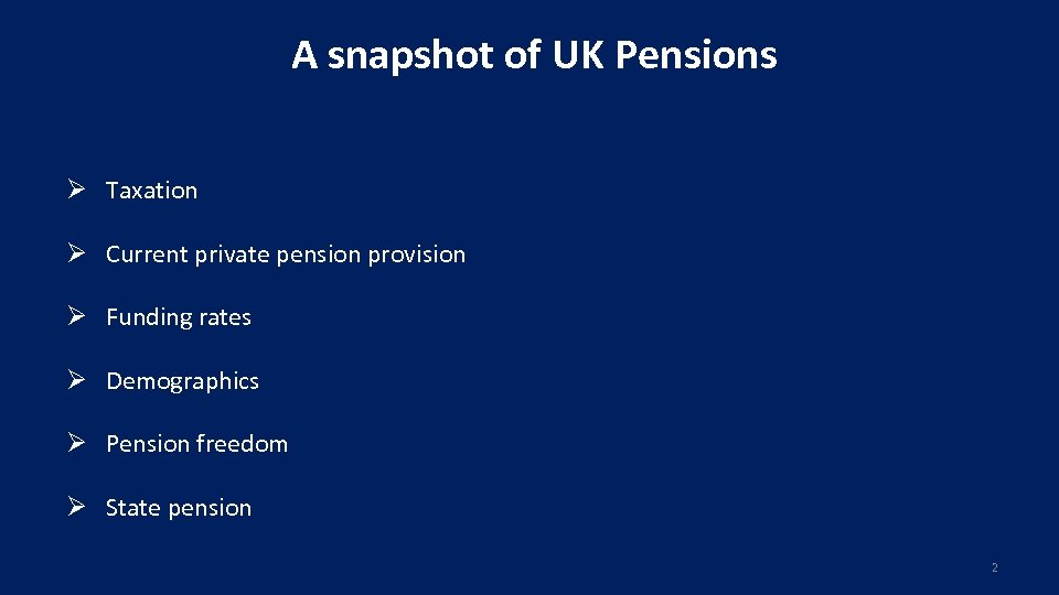 A snapshot of UK Pensions Ø Taxation Ø Current private pension provision Ø Funding