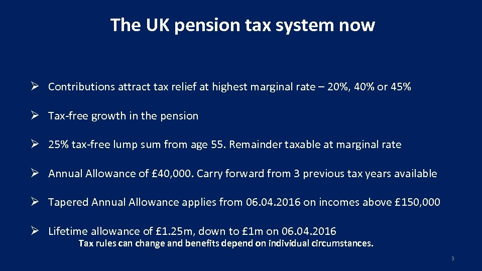 The UK pension tax system now Ø Contributions attract tax relief at highest marginal