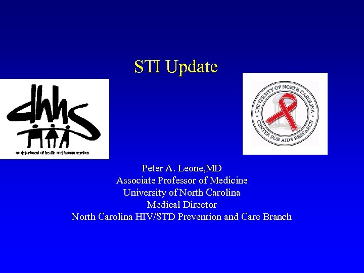 STI Update Peter A. Leone, MD Associate Professor of Medicine University of North Carolina