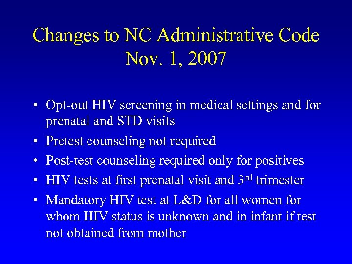Changes to NC Administrative Code Nov. 1, 2007 • Opt-out HIV screening in medical