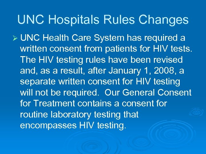 UNC Hospitals Rules Changes Ø UNC Health Care System has required a written consent