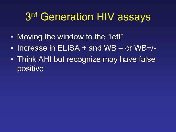 "3 rd Generation HIV assays • Moving the window to the ""left"" • Increase"
