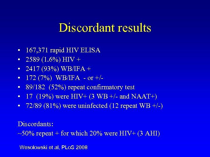Discordant results • • 167, 371 rapid HIV ELISA 2589 (1. 6%) HIV +