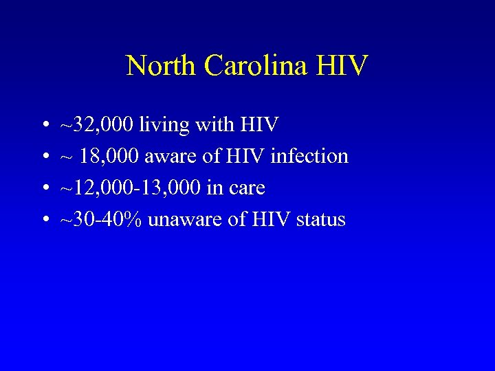 North Carolina HIV • • ~32, 000 living with HIV ~ 18, 000 aware
