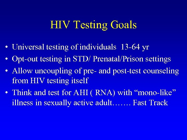 HIV Testing Goals • Universal testing of individuals 13 -64 yr • Opt-out testing