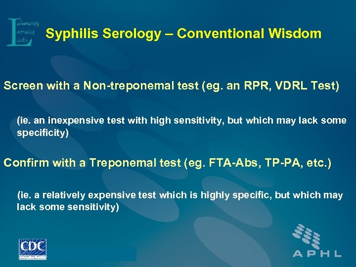 Syphilis Serology – Conventional Wisdom Screen with a Non-treponemal test (eg. an RPR, VDRL